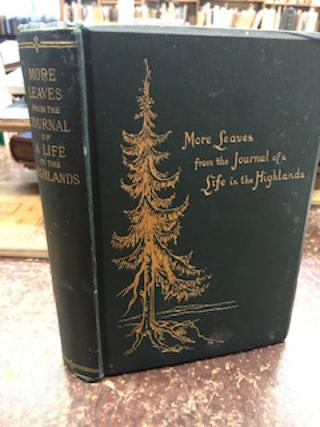 MORE LEAVES FROM THE JOURNAL OF A LIFE IN THE HIGHLANDS From 1862 to 1882.