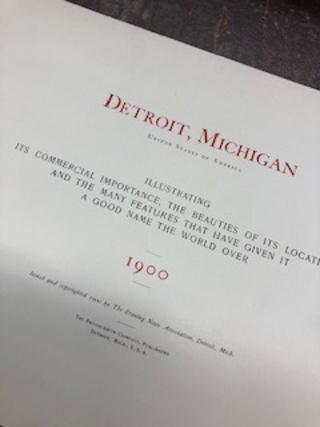 DETROIT, MICHIGAN, United States of America, Illustrating its Commercial Importance, The Beauties of its Location, and the Many Features That Have Given It a Good Name the World Over, 1900
